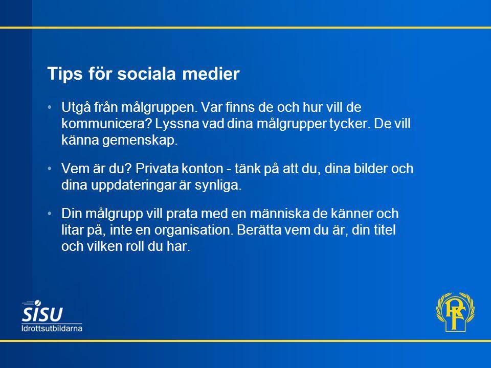Tips för sociala medier Utgå från målgruppen.Var finns de och hur vill de kommunicera.