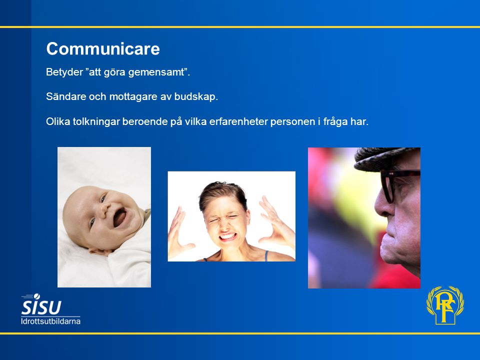 Communicare Betyder att göra gemensamt .Sändare och mottagare av budskap.