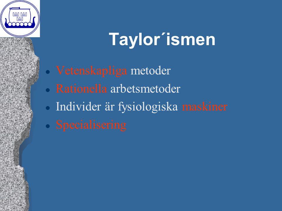 Taylor´ismen l Vetenskapliga metoder l Rationella arbetsmetoder l Individer är fysiologiska maskiner l Specialisering