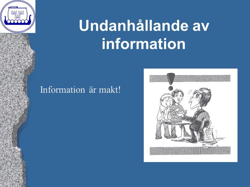 Undanhållande av information Information är makt!