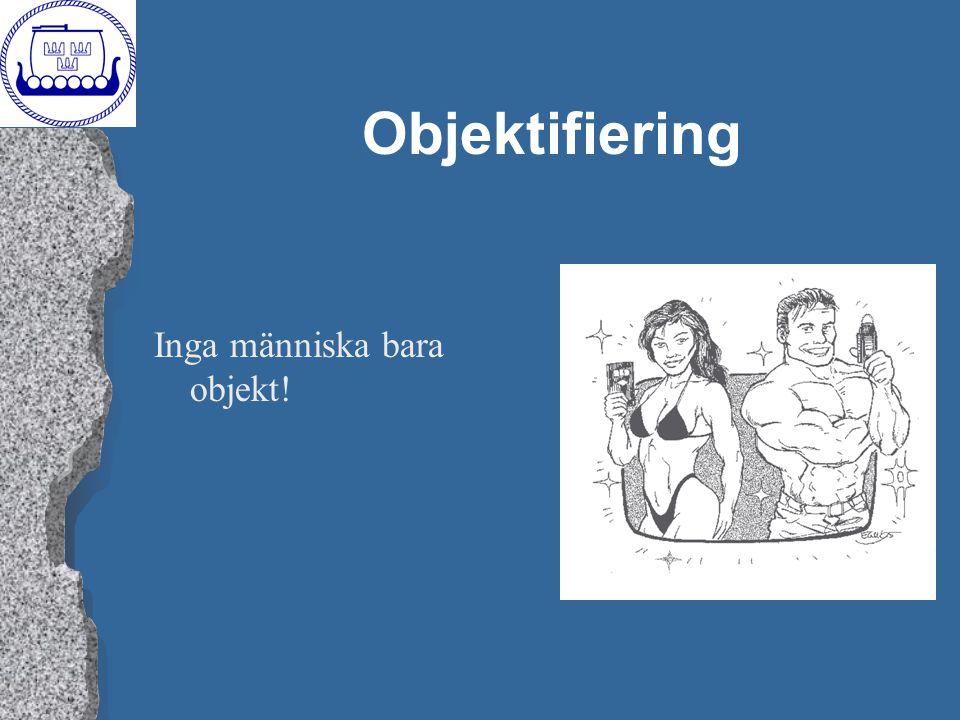 Objektifiering Inga människa bara objekt!