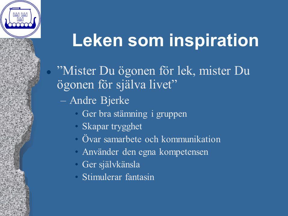 """Leken som inspiration l """"Mister Du ögonen för lek, mister Du ögonen för själva livet"""" –Andre Bjerke Ger bra stämning i gruppen Skapar trygghet Övar sa"""