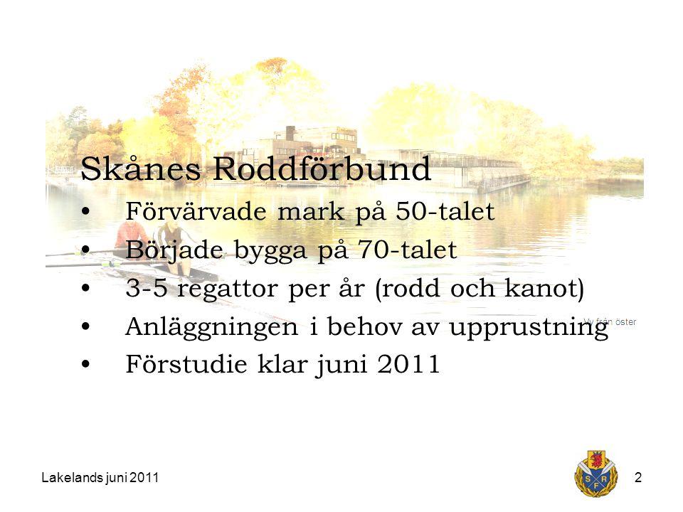 Lakelands juni 20112 Skånes Roddförbund Förvärvade mark på 50-talet Började bygga på 70-talet 3-5 regattor per år (rodd och kanot) Anläggningen i behov av upprustning Förstudie klar juni 2011