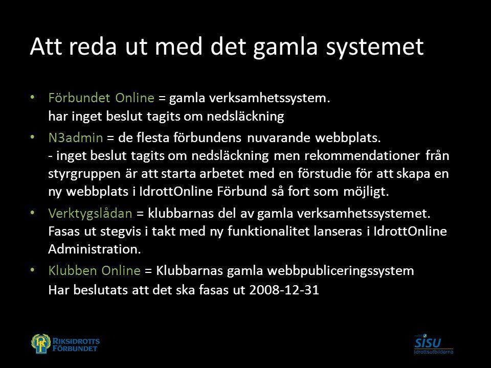 Att reda ut med det gamla systemet Förbundet Online = gamla verksamhetssystem. har inget beslut tagits om nedsläckning N3admin = de flesta förbundens