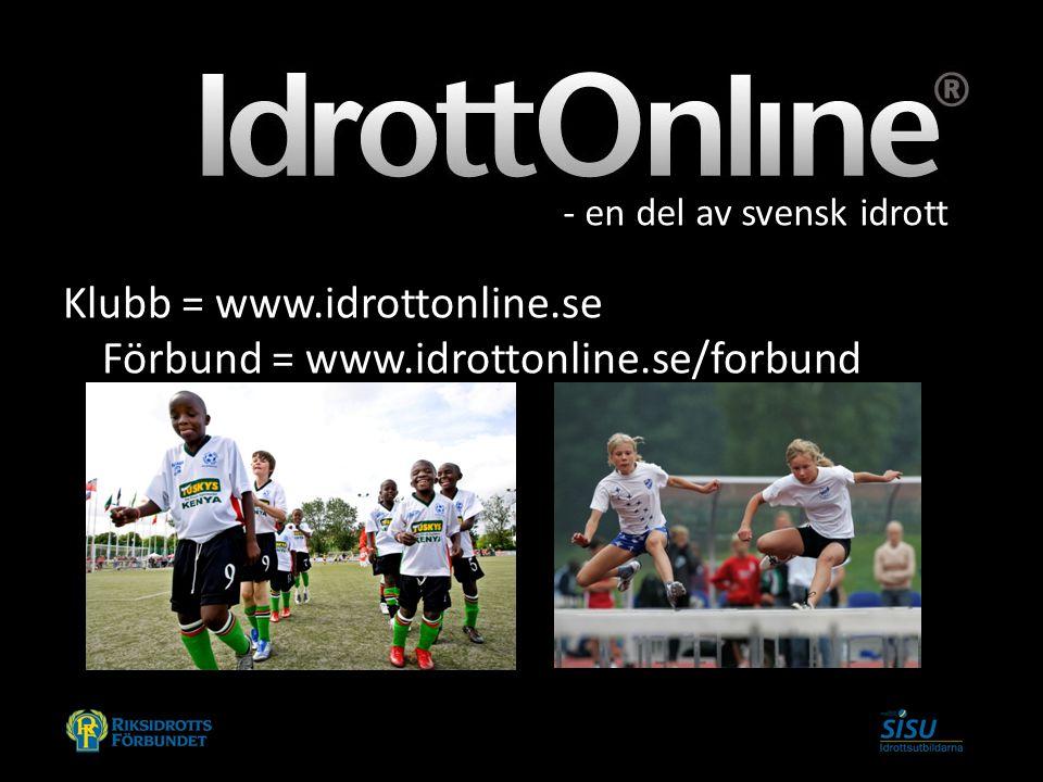 Klubb = www.idrottonline.se Förbund = www.idrottonline.se/forbund - en del av svensk idrott