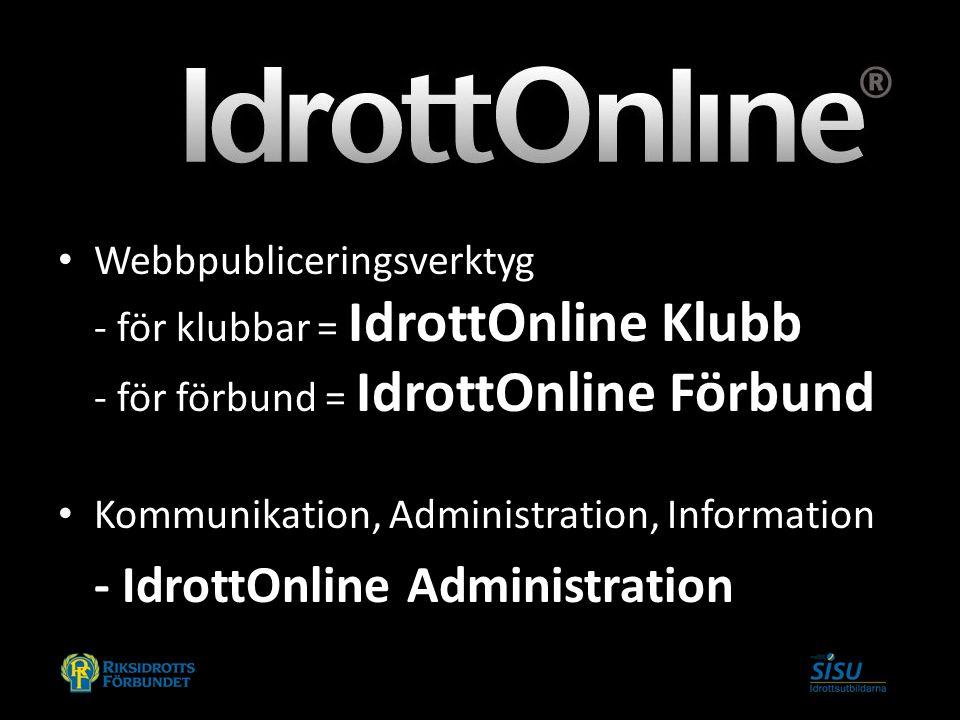 Webbpubliceringsverktyg - för klubbar = IdrottOnline Klubb - för förbund = IdrottOnline Förbund Kommunikation, Administration, Information - IdrottOnl