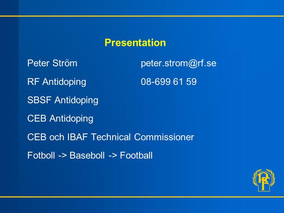 Presentation Peter Strömpeter.strom@rf.se RF Antidoping08-699 61 59 SBSF Antidoping CEB Antidoping CEB och IBAF Technical Commissioner Fotboll -> Baseboll -> Football