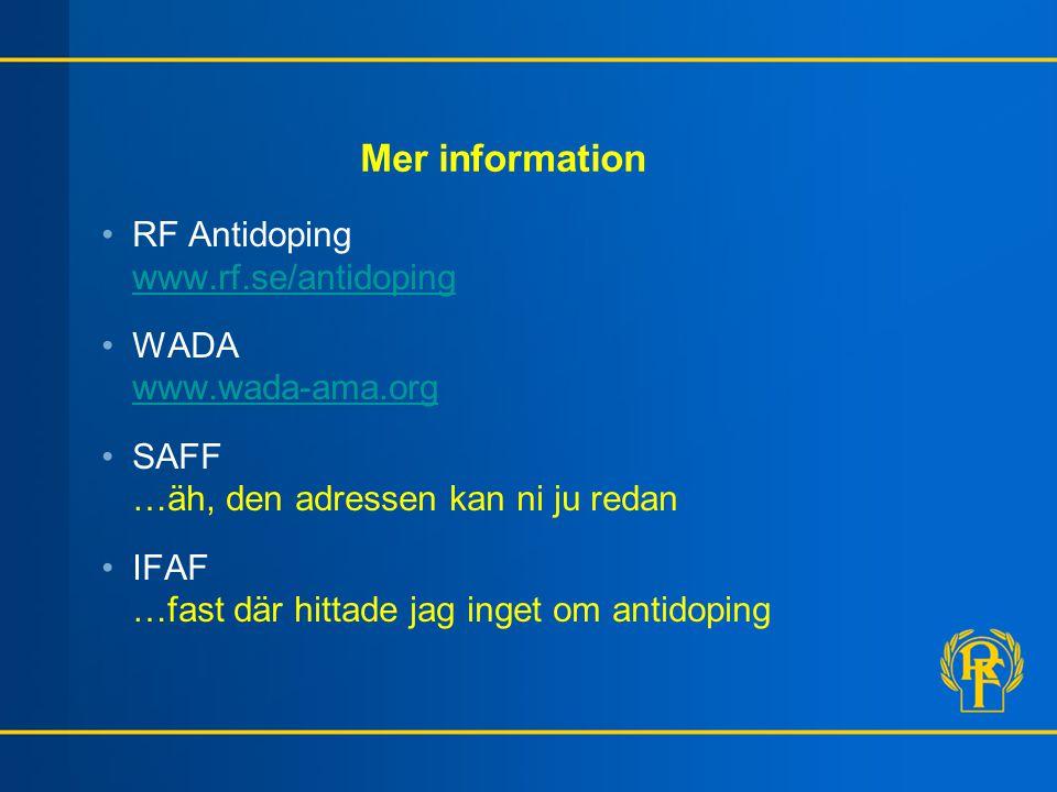 Mer information RF Antidoping www.rf.se/antidoping www.rf.se/antidoping WADA www.wada-ama.org www.wada-ama.org SAFF …äh, den adressen kan ni ju redan IFAF …fast där hittade jag inget om antidoping