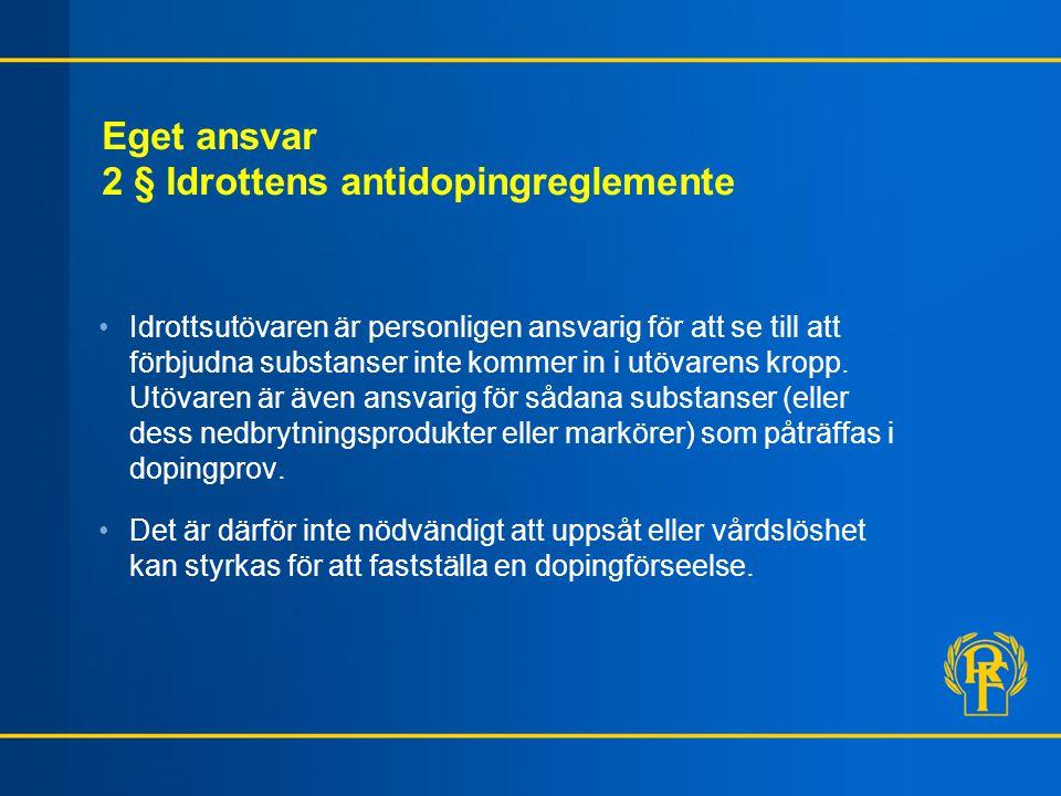 Eget ansvar 2 § Idrottens antidopingreglemente Idrottsutövaren är personligen ansvarig för att se till att förbjudna substanser inte kommer in i utövarens kropp.