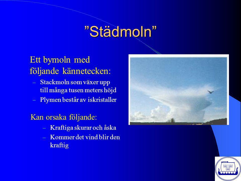 """""""Städmoln"""" Ett bymoln med följande kännetecken: – Stackmoln som växer upp till många tusen meters höjd – Plymen består av iskristaller Kan orsaka följ"""