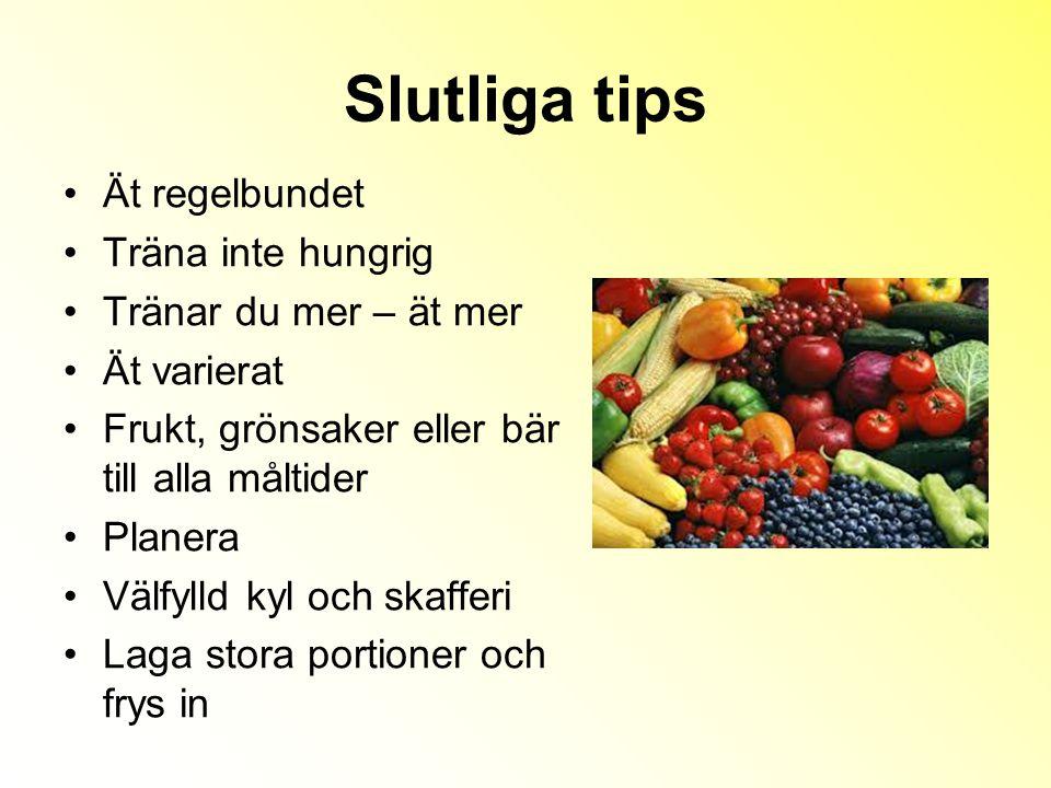 Slutliga tips Ät regelbundet Träna inte hungrig Tränar du mer – ät mer Ät varierat Frukt, grönsaker eller bär till alla måltider Planera Välfylld kyl och skafferi Laga stora portioner och frys in