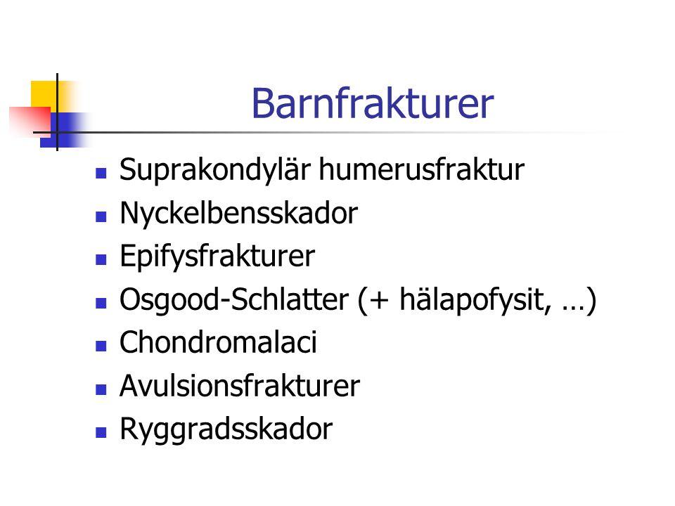Barnfrakturer Suprakondylär humerusfraktur Nyckelbensskador Epifysfrakturer Osgood-Schlatter (+ hälapofysit, …) Chondromalaci Avulsionsfrakturer Ryggr