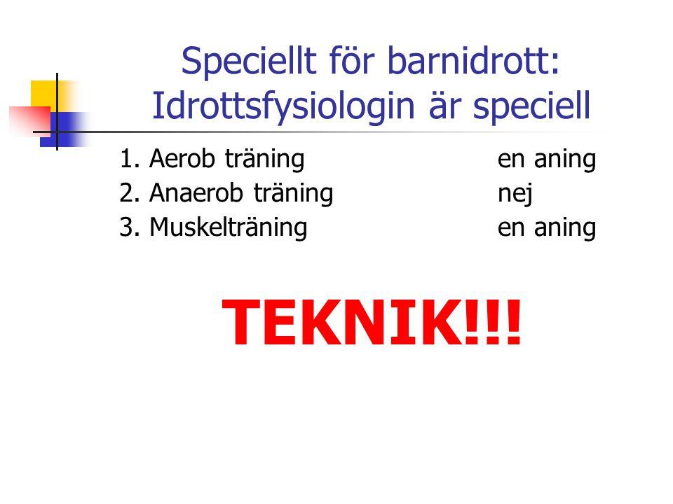 Speciellt för barnidrott: Idrottsfysiologin är speciell 1. Aerob träningen aning 2. Anaerob träningnej 3. Muskelträningen aning TEKNIK!!!