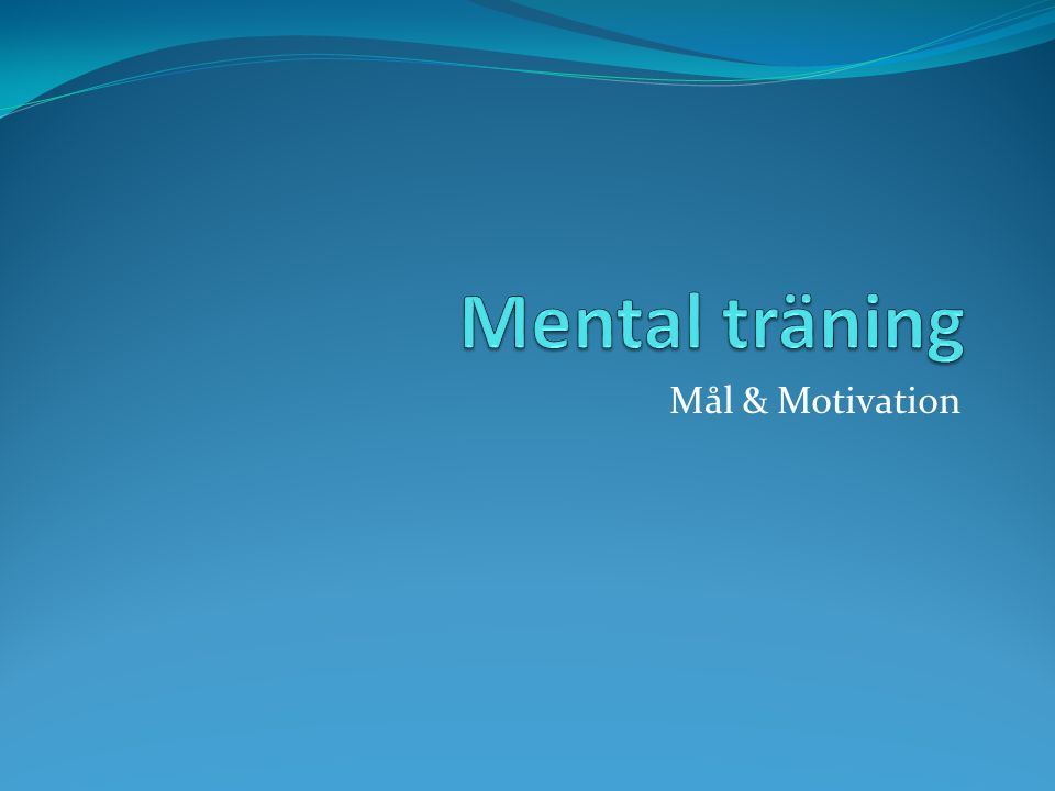 Uppgift Göra en egen målsättning med alla typerna av mål utgå från tipsen du fått i föreläsningen hur du sätter mål.