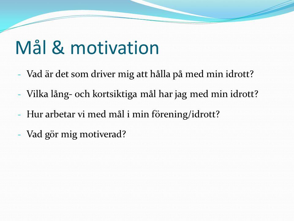 Mål & motivation - Vad är det som driver mig att hålla på med min idrott? - Vilka lång- och kortsiktiga mål har jag med min idrott? - Hur arbetar vi m