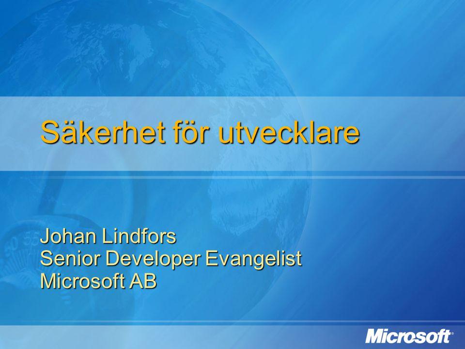 Säkerhet för utvecklare Johan Lindfors Senior Developer Evangelist Microsoft AB