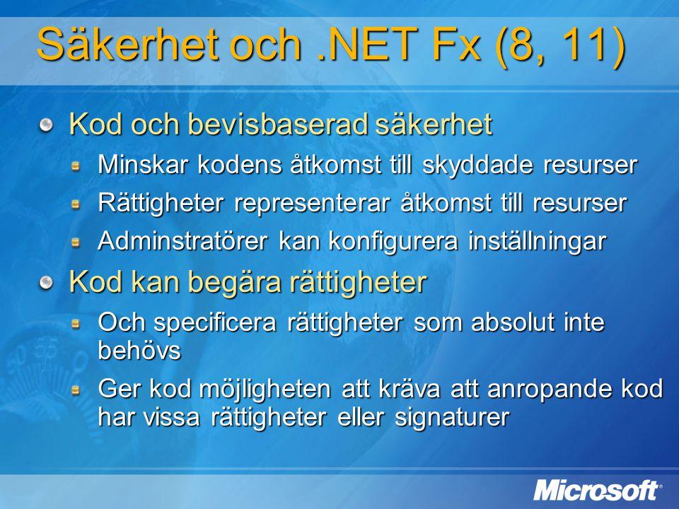 Säkerhet och.NET Fx (8, 11) Kod och bevisbaserad säkerhet Minskar kodens åtkomst till skyddade resurser Rättigheter representerar åtkomst till resurse