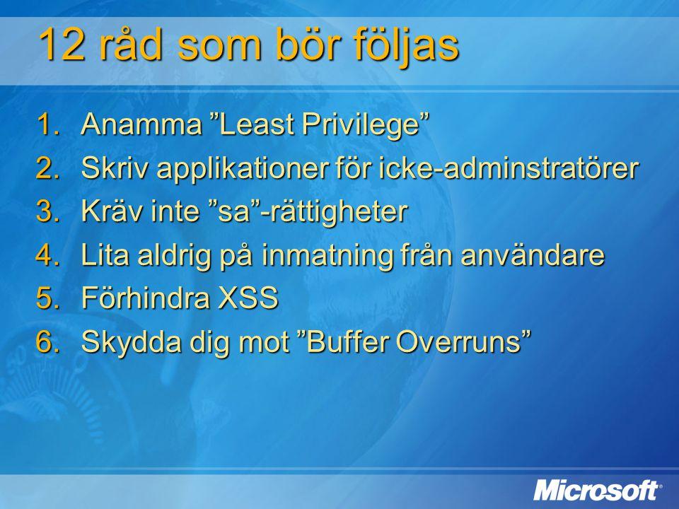 """12 råd som bör följas  Anamma """"Least Privilege""""  Skriv applikationer för icke-adminstratörer  Kräv inte """"sa""""-rättigheter  Lita aldrig på inmat"""