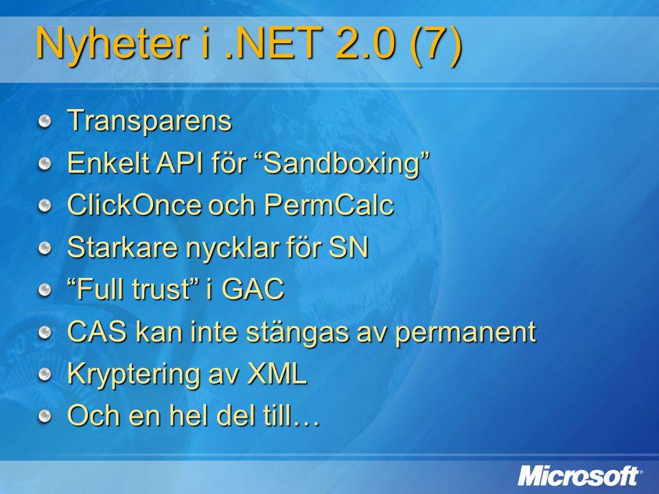"""Nyheter i.NET 2.0 (7) Transparens Enkelt API för """"Sandboxing"""" ClickOnce och PermCalc Starkare nycklar för SN """"Full trust"""" i GAC CAS kan inte stängas a"""