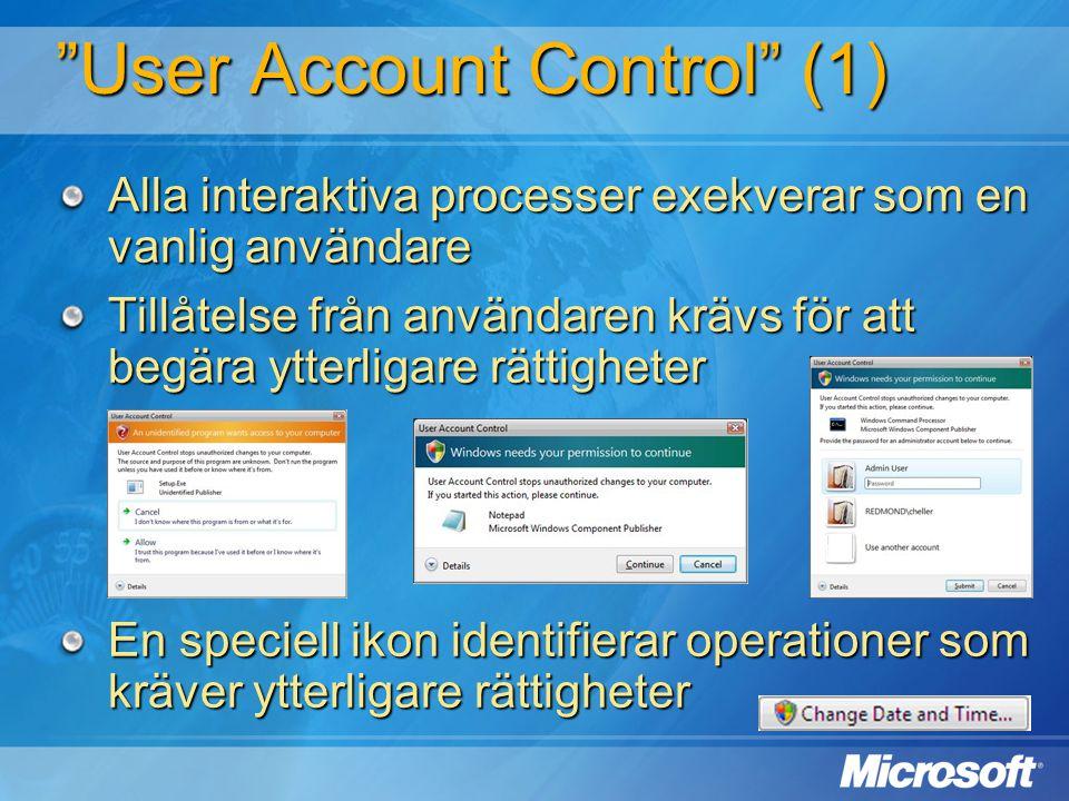 """""""User Account Control"""" (1) Alla interaktiva processer exekverar som en vanlig användare Tillåtelse från användaren krävs för att begära ytterligare rä"""