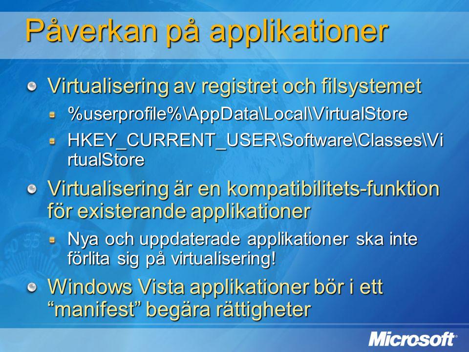 Påverkan på applikationer Virtualisering av registret och filsystemet %userprofile%\AppData\Local\VirtualStore HKEY_CURRENT_USER\Software\Classes\Vi r
