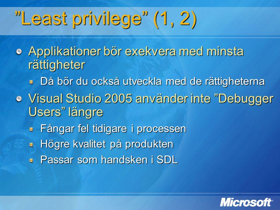 """""""Least privilege"""" (1, 2) Applikationer bör exekvera med minsta rättigheter Då bör du också utveckla med de rättigheterna Visual Studio 2005 använder i"""