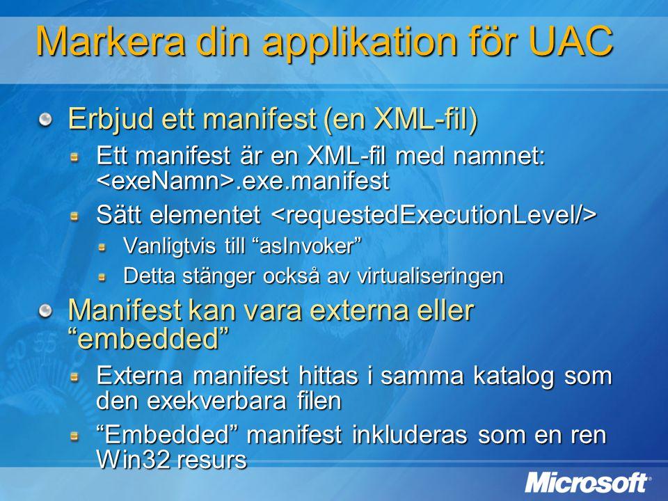 Markera din applikation för UAC Erbjud ett manifest (en XML-fil) Ett manifest är en XML-fil med namnet:.exe.manifest Sätt elementet Sätt elementet Van