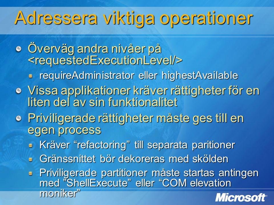 Adressera viktiga operationer Överväg andra nivåer på Överväg andra nivåer på requireAdministrator eller highestAvailable Vissa applikationer kräver r