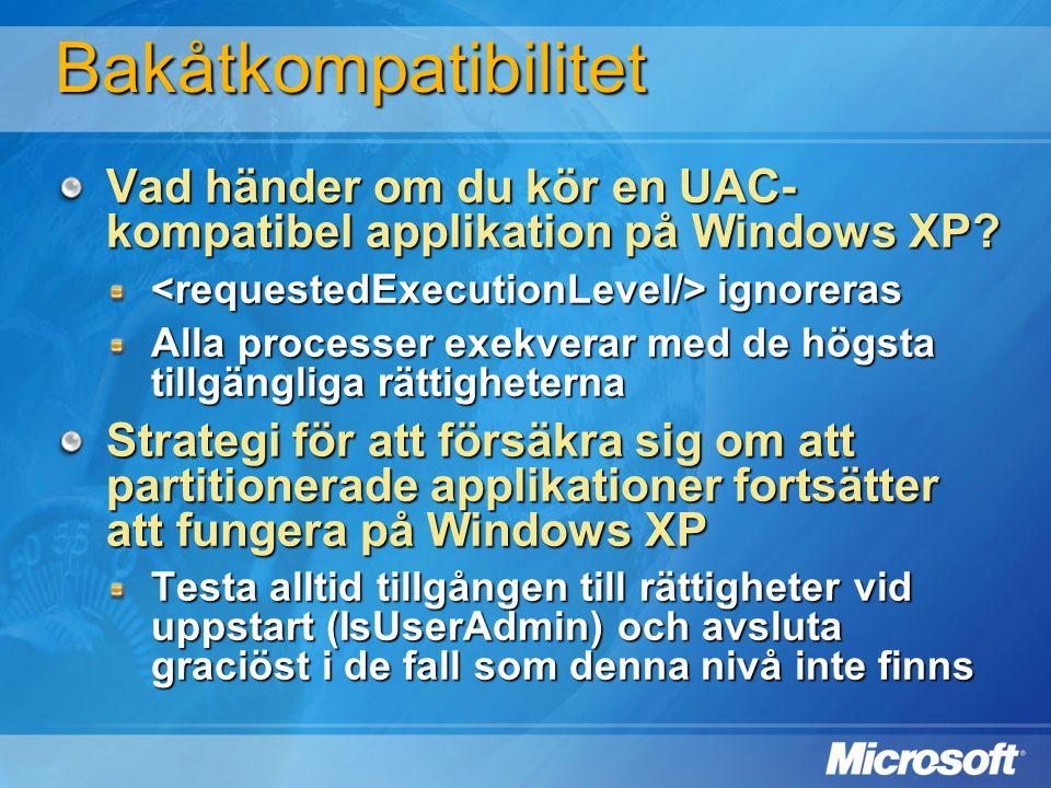 Bakåtkompatibilitet Vad händer om du kör en UAC- kompatibel applikation på Windows XP? ignoreras ignoreras Alla processer exekverar med de högsta till