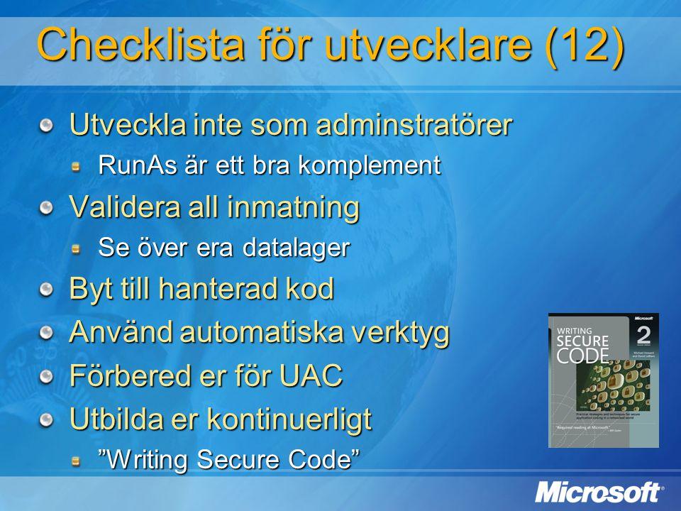 Checklista för utvecklare (12) Utveckla inte som adminstratörer RunAs är ett bra komplement Validera all inmatning Se över era datalager Byt till hant