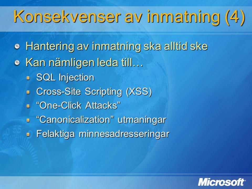 """Konsekvenser av inmatning (4) Hantering av inmatning ska alltid ske Kan nämligen leda till… SQL Injection Cross-Site Scripting (XSS) """"One-Click Attack"""