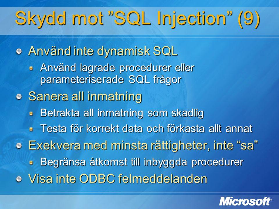 """Skydd mot """"SQL Injection"""" (9) Använd inte dynamisk SQL Använd lagrade procedurer eller parameteriserade SQL frågor Sanera all inmatning Betrakta all i"""