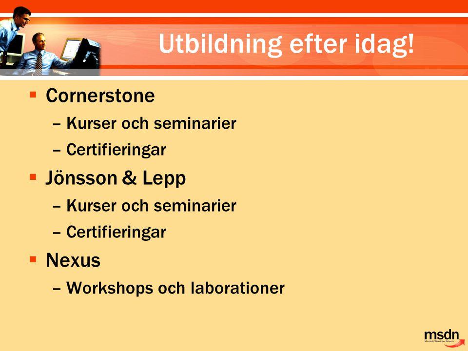 Utbildning efter idag!  Cornerstone –Kurser och seminarier –Certifieringar  Jönsson & Lepp –Kurser och seminarier –Certifieringar  Nexus –Workshops