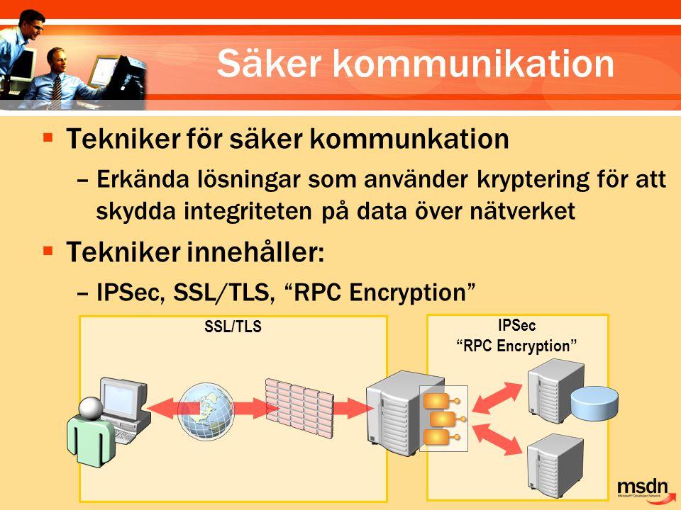 """SSL/TLS IPSec """"RPC Encryption"""" Säker kommunikation  Tekniker för säker kommunkation –Erkända lösningar som använder kryptering för att skydda integri"""