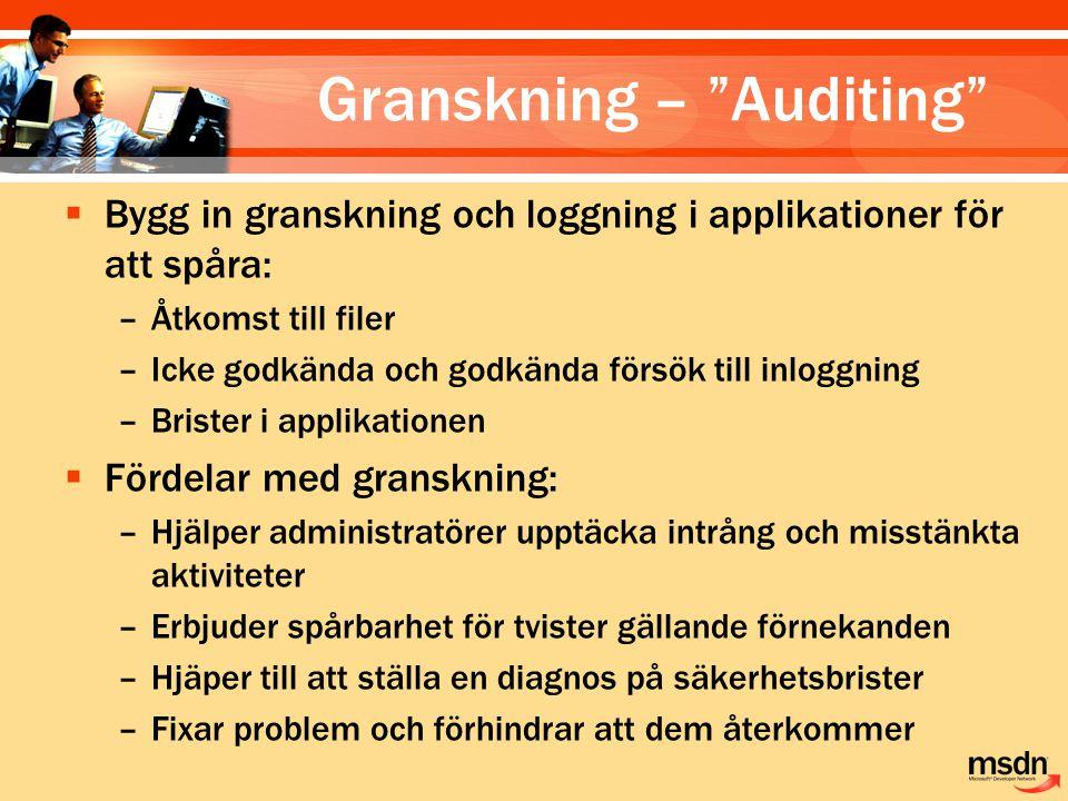 """Granskning – """"Auditing""""  Bygg in granskning och loggning i applikationer för att spåra: –Åtkomst till filer –Icke godkända och godkända försök till i"""