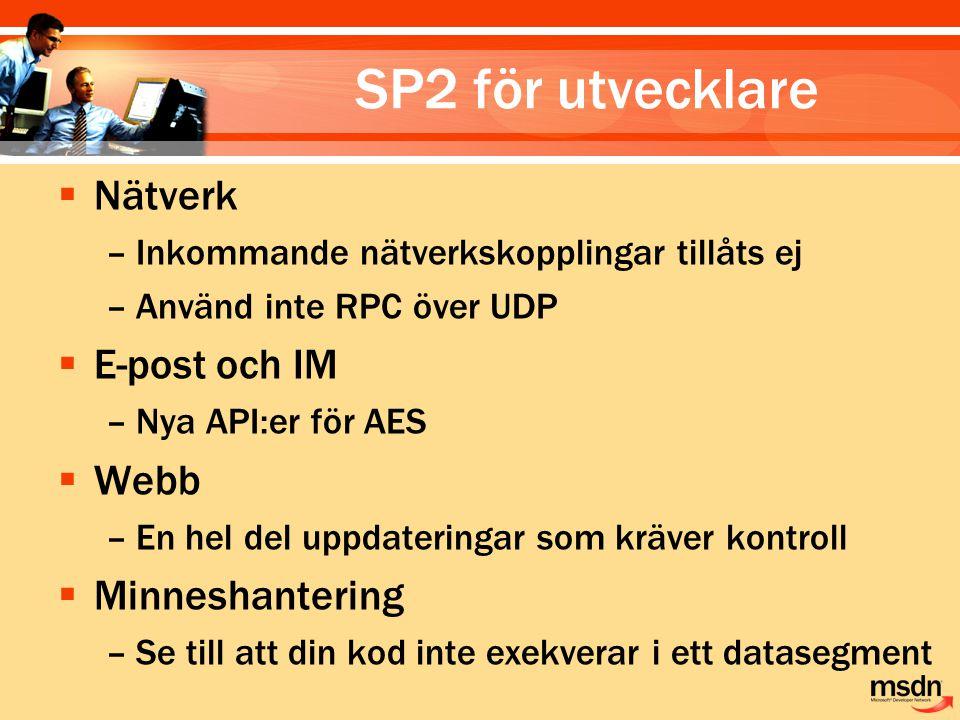 SP2 för utvecklare  Nätverk –Inkommande nätverkskopplingar tillåts ej –Använd inte RPC över UDP  E-post och IM –Nya API:er för AES  Webb –En hel de