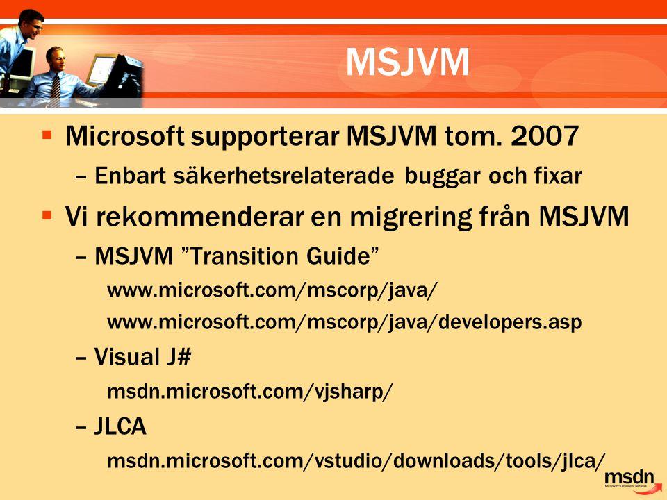 """MSJVM  Microsoft supporterar MSJVM tom. 2007 –Enbart säkerhetsrelaterade buggar och fixar  Vi rekommenderar en migrering från MSJVM –MSJVM """"Transiti"""