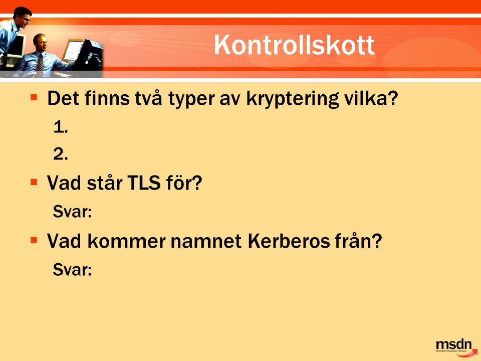Kontrollskott  Det finns två typer av kryptering vilka? 1. 2.  Vad står TLS för? Svar:  Vad kommer namnet Kerberos från? Svar: