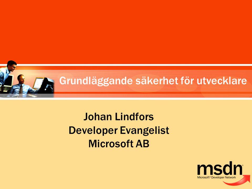Johan Lindfors Developer Evangelist Microsoft AB Grundläggande säkerhet för utvecklare
