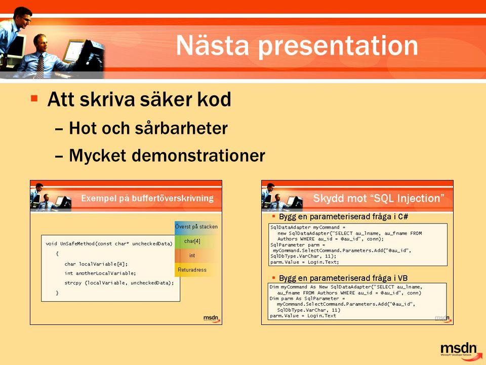 Nästa presentation  Att skriva säker kod –Hot och sårbarheter –Mycket demonstrationer