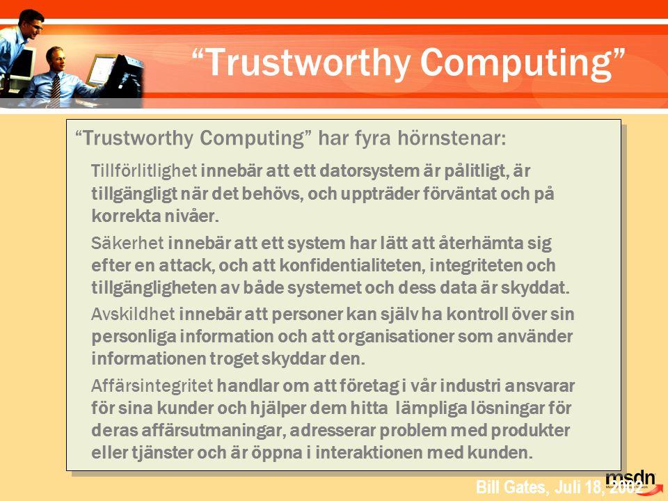 """""""Trustworthy Computing"""" """"Trustworthy Computing"""" har fyra hörnstenar: Tillförlitlighet innebär att ett datorsystem är pålitligt, är tillgängligt när de"""