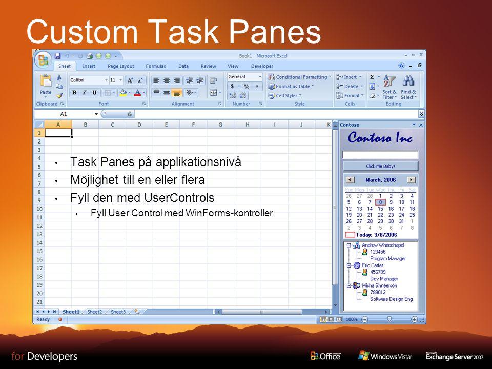 Custom Task Panes Task Panes på applikationsnivå Möjlighet till en eller flera Fyll den med UserControls Fyll User Control med WinForms-kontroller