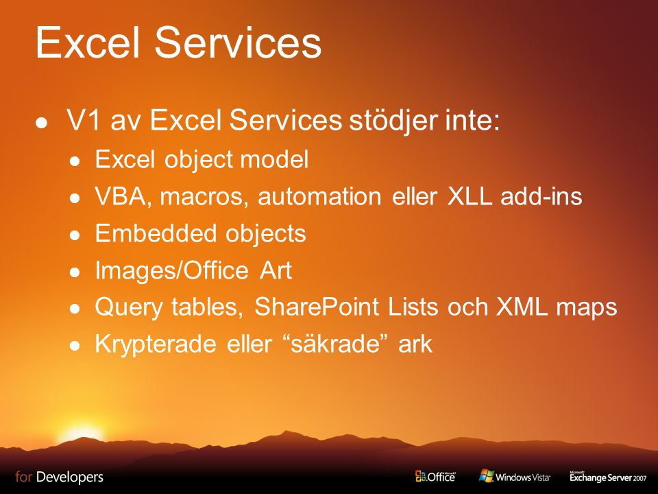 Excel Services V1 av Excel Services stödjer inte: Excel object model VBA, macros, automation eller XLL add-ins Embedded objects Images/Office Art Quer