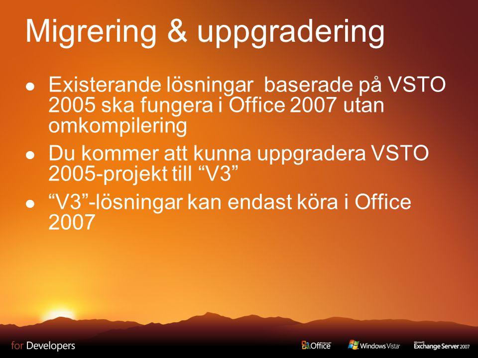 Migrering & uppgradering Existerande lösningar baserade på VSTO 2005 ska fungera i Office 2007 utan omkompilering Du kommer att kunna uppgradera VSTO 2005-projekt till V3 V3 -lösningar kan endast köra i Office 2007
