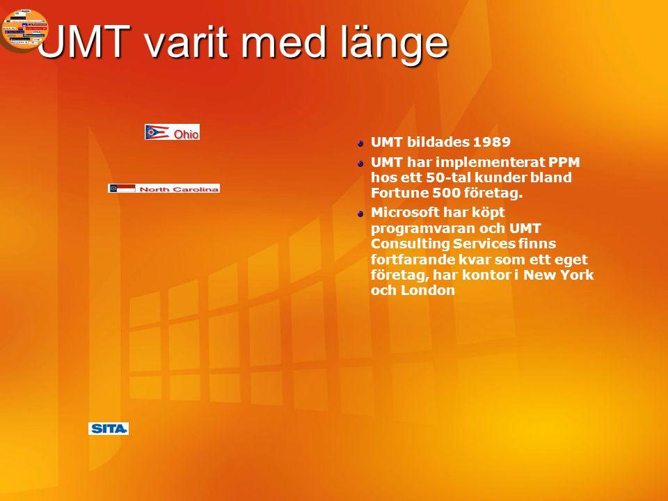 UMT varit med länge UMT bildades 1989 UMT har implementerat PPM hos ett 50-tal kunder bland Fortune 500 företag. Microsoft har köpt programvaran och U