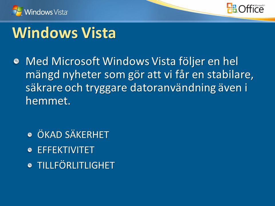 Windows Vista Med Microsoft Windows Vista följer en hel mängd nyheter som gör att vi får en stabilare, säkrare och tryggare datoranvändning även i hemmet.