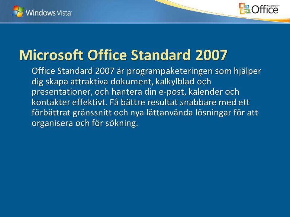 Microsoft Office Standard 2007 Office Standard 2007 är programpaketeringen som hjälper dig skapa attraktiva dokument, kalkylblad och presentationer, och hantera din e-post, kalender och kontakter effektivt.