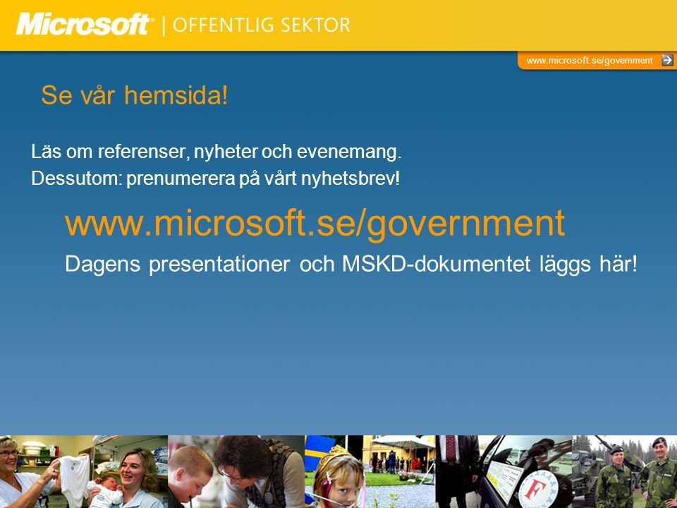 www.microsoft.se/government Se vår hemsida.Läs om referenser, nyheter och evenemang.