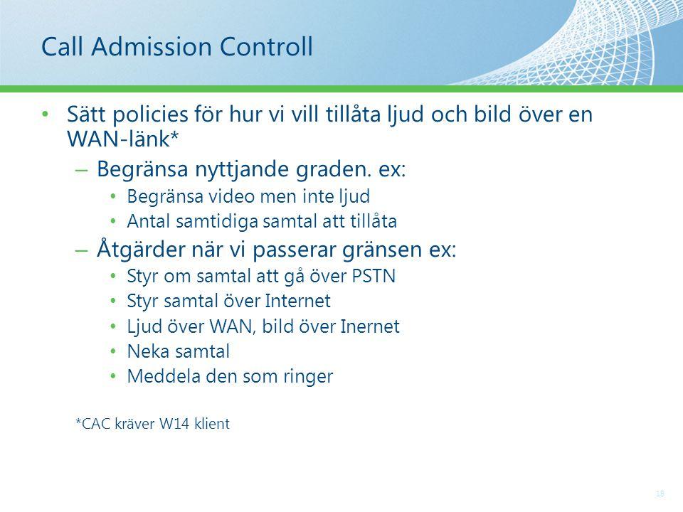 Call Admission Controll 18 Sätt policies för hur vi vill tillåta ljud och bild över en WAN-länk* – Begränsa nyttjande graden.