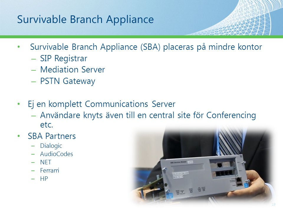 Survivable Branch Appliance 19 Survivable Branch Appliance (SBA) placeras på mindre kontor – SIP Registrar – Mediation Server – PSTN Gateway Ej en komplett Communications Server – Användare knyts även till en central site för Conferencing etc.